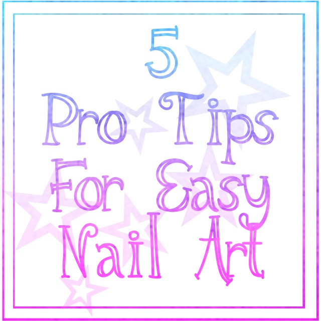 5 pro tips for easy nail art